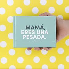 Librito 50 Frases de Madre Mamá, Eres una Pesada