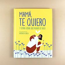 Mamá, te quiero. Y otras cosas que nunca te digo