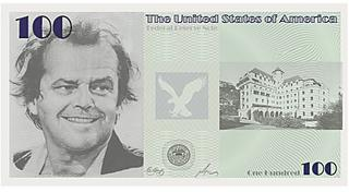 Can you imagine dollar bills with Jack Nicholson's face on them?